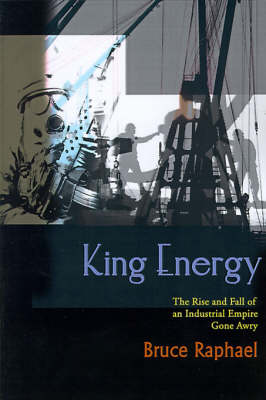 King Energy: The Rise and Fall of an Industrial Empire Gone Awry