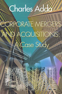 Corporate Mergers and Acquisitions: A Case Study