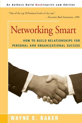 Networking Smart: How to Build Relationships for Personal and Organizational Success