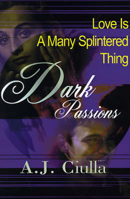 Dark Passions: Love is a Many-Splintered Thing