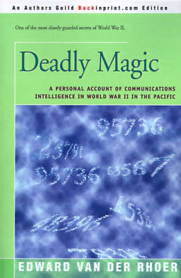 Deadly Magic: A Personal Account of Communications Intelligence in World War II in the Pacific