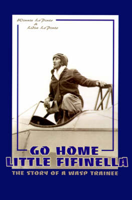 Go Home Little Fifinella: A Story of a Wasp Trainee in 1945