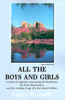 All the Boys and Girls: A Series of Vignettes Concerning the Southwest, the Great Depression, and the Coming of Age of a Boy Names Adam