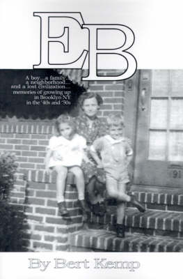 EB: A boy...a family...a neighborhood....and a lost civilization...memories of growing up in Brooklyn, NY in the '40s and '50s