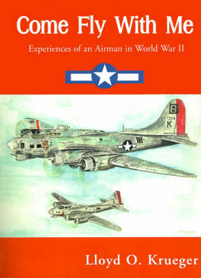 Come Fly with Me: Experiences of an Airman in World War II