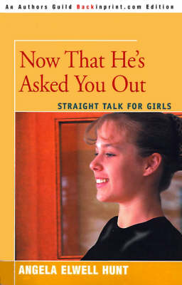 Now That He's Asked You Out: Straight Talk for Girls