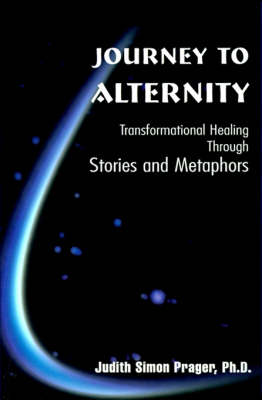 Journey to Alternity: Transformational Healing Through Stories and Metaphors
