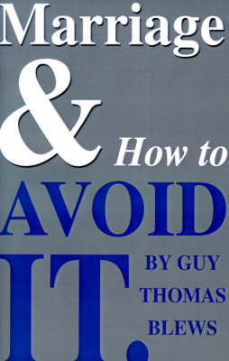 Marriage & How to Avoid it: The Truly Cynical Guide