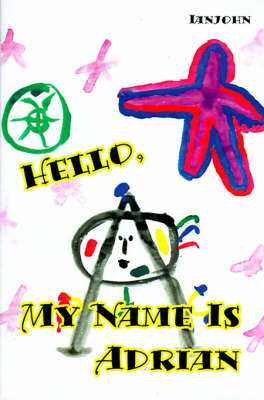 Hello, My Name is Adrian: An Early Book for Growing Up Human