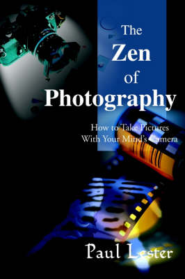 The Zen of Photography: How to Take Pictures with Your Mind's Camera