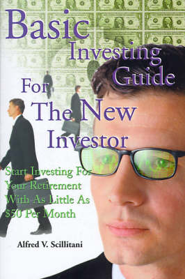 Basic Investing Guide for the New Investor: Start Investing for Your Retirement with as Little as $50 Per Month