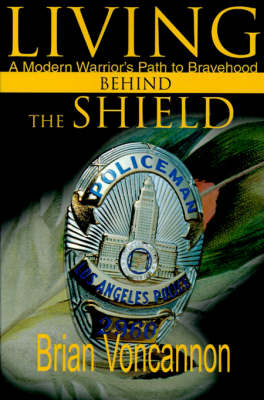 Living Behind the Shield: A Modern Warrior's Path to Bravehood