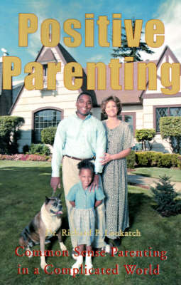 Positive Parenting: Common Sense Parenting in a Complicated World
