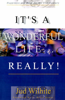 It's a Wonderful Life...Really!: Happiness and Hope for the 21st Century