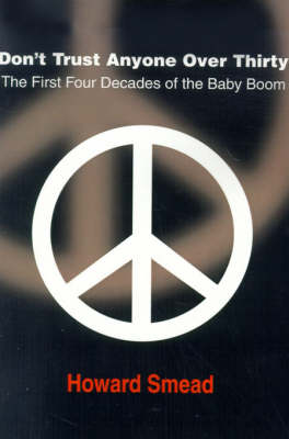 Don't Trust Anyone Over Thirty: The First Four Decades of the Baby Boom