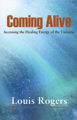 Coming Alive: Accessing the Healing Energy of the Universe