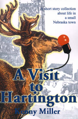 A Visit to Hartington: A Short Story Collection about Life in a Small Nebraska Town