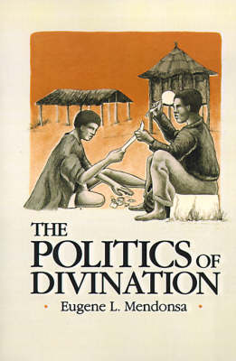 The Politics of Divination: A Processual View of Reactions to Illness and Deviance Among the Sisala of Northern Ghana