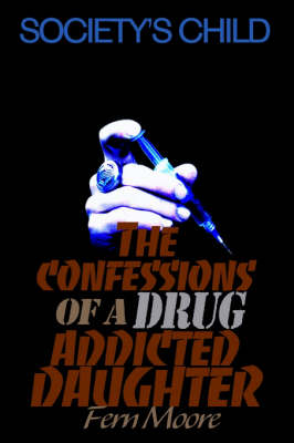 The Confessions of a Drug Addicted Daughter: Society's Child