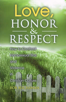 Love, Honor & Respect : How to Confront Homosexual Bias and Violence in Christian Culture