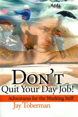 Don't Quit Your Day Job: Adventures for the Working Stiff