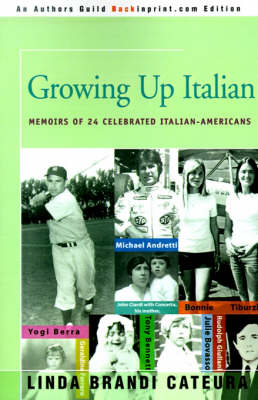 Growing Up Italian: How Being Brought Up as an Italian-American Helped Shape the Characters, Lives, and Fortunes of Twenty-Four Celebrated Americans