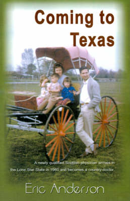 Coming to Texas: A Newly Qualified Scottish Physician Arrives in the Lone Star State in 1960 and Becomes a Country Doctor