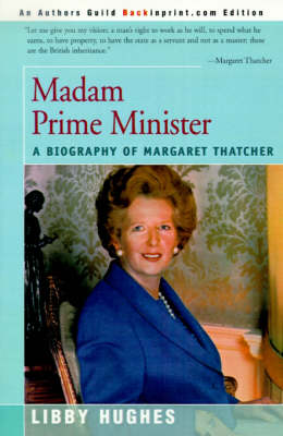 Madam Prime Minister: A Biography of Margaret Thatcher