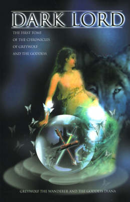 Dark Lord: The First Tome of the Chronicles of Greywolf and the Goddess