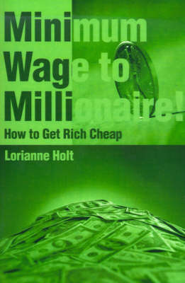 Minimum Wage to Millionaire!: How to Get Rich Cheap