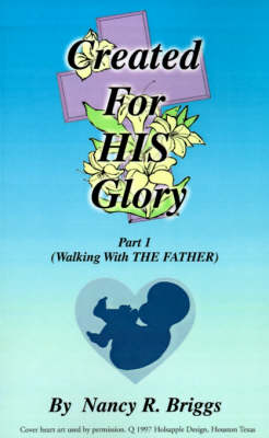 Created for His Glory: Part 1: Walking with the Father