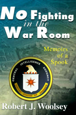 No Fighting in the War Room: Memoirs of a Spook