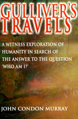 """Gulliver's Travels: A Witness Exploration of Humanity in Search of the Answer to the Question """"Who Am I?"""""""