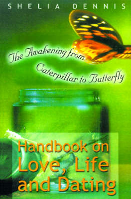 Awakening from Caterpillar to Butterfly: Handbook for Life, Love & Dating