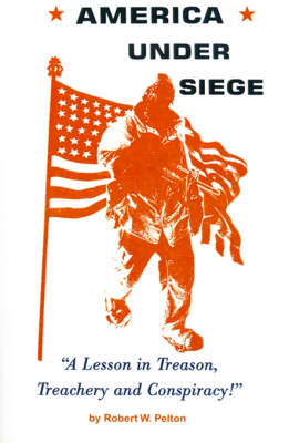 America Under Siege: A Lesson in Treason, Treachery and Conspiracy!