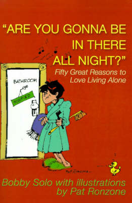 Are You Gonna Be in There All Night?: Fifty Great Reasons to Love Living Alone