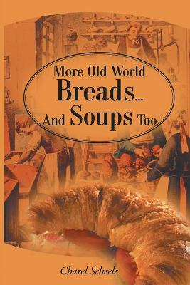 More Old World Breads...and Soups Too