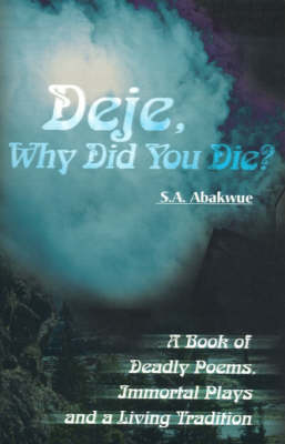 Deje, Why Did You Die?: A Book of Deadly Poems, Immortal Plays and a Living Tradition