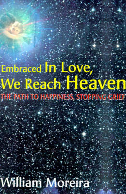 Embraced in Love, We Reach Heaven: The Path to Happiness, Stopping Grief