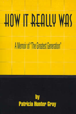 """How It Really Was: A Memoir of """"The Greatest Generation"""""""