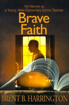 Brave Faith: My Memoir as a Young, Male Elementary School Teacher