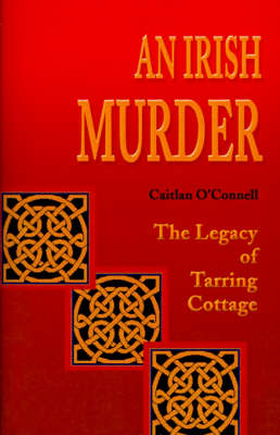 An Irish Murder: The Legacy of Tarring Cottage