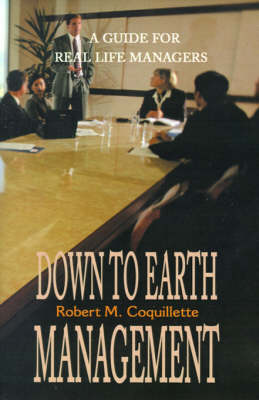 Down to Earth Management: A Guide for Real Life Managers