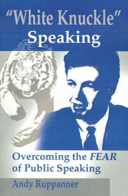 White Knuckle Speaking: Overcoming the FEAR of Public Speaking