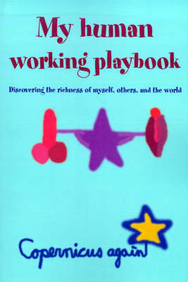 My Human Working Playbook: Discovering the Richness of Myself, Others, and the World