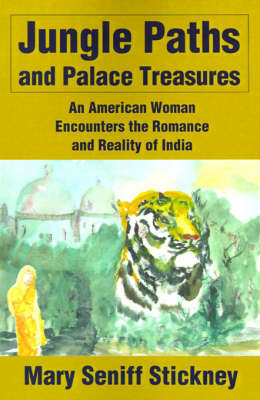 Jungle Paths and Palace Treasures: An American Woman Encounters the Romance and Reality of India