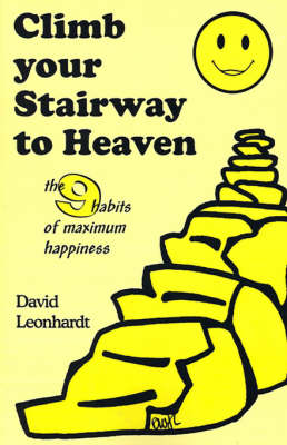 Climb Your Stairway to Heaven: The 9 Habits of Maximum Happiness