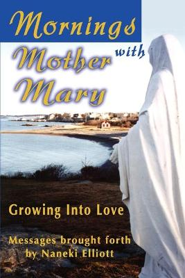 Mornings with Mother Mary: Growing Into Love