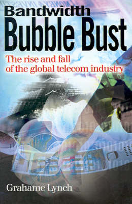 Bandwidth Bubble Bust: The Rise and Fall of the Global Telecom Industry