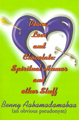 Peace, Love and Chocolate: Spiritual Humor and Other Stuff
